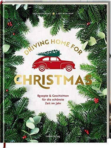 Driving Home for Christmas: Rezepte & Geschichten für die schönste Zeit im Jahr - For Driving Home Christmas