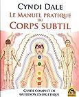 Le manuel pratique du corps subtil - Guide complet de guérison énergétique
