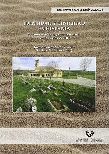 Identidad Y Etnicidad En Hispania. Propuestas Teóricas Y Cultura Material En Los (Documentos de Arqueología Medieval) por Ed) Juan Antonio Quiros Castillo (