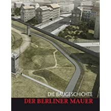 BERLINER MAUER: DIE BAUGESCHICHTE