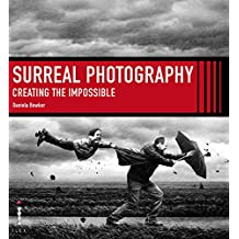 Surreal Photography: Creating the Impossible (English Edition)