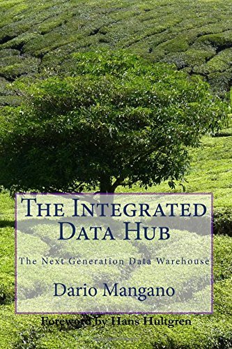 The Integrated Data Hub, The Next Generation Data Warehouse: The Smartest Way To Deal With The Data Integration Challenges by Dario Mangano (2013-10-22)