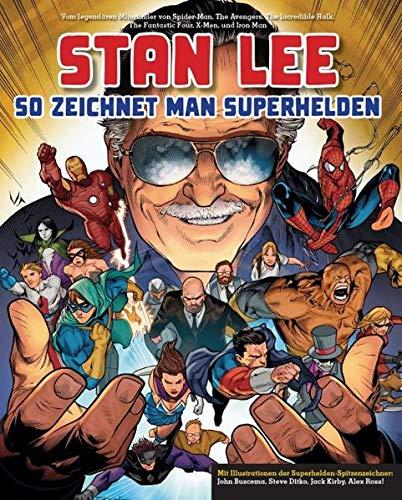 Stan Lee: So zeichnet man Superhelden: Vom legendären Miterfinder von Spider-Man, The Avengers, The Incredible Hulk, The Fantastic Four, X-Men und Iron Man