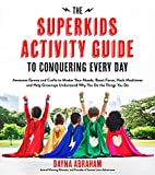 The Superkids Activity Guide to Conquering Every Day: Awesome Games and Crafts to Master Your Moods, Boost Focus, Hack Mealtimes and Help Grownups Understand Why You Do the Things You Do
