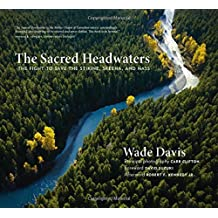 The Sacred Headwaters: The Fight to Save the Stikine, Skeena, and Nass by Wade Davis (2015-05-05)