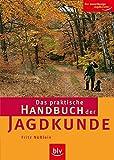 Das praktische Handbuch der Jagdkunde: Der zuverlässige Jagdberater