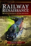 Railway Renaissance: Britain's Railways After Beeching