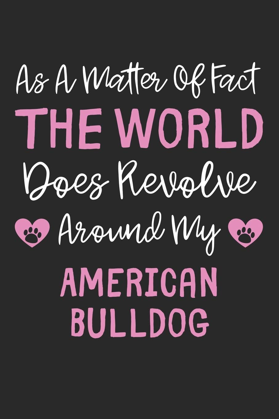 As A Matter Of Fact The World Does Revolve Around My American Bulldog: Lined Journal, 120 Pages, 6 x 9, Funny American Bulldog Gift Idea, Black Matte … Revolve Around My American Bulldog Journal)