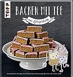 Backen mit Tee - Eine Liebesgeschichte: Aromatische Kuchen aus Früchtetee, Schwarztee, Matcha und vielem mehr