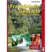 Französisch-Guayana: Reisen in die Grüne Hölle