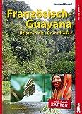 Französisch-Guayana: Reisen in die Grüne Hölle - Bernhard Conrad
