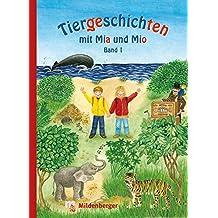 Tiergeschichten mit Mia und Mio - Band 1: Überarbeitete Ausgabe, gestalterisch an die Neuausgabe der Silbenfibel® angepasst. Inhaltlich identisch mit der Erstausgabe.