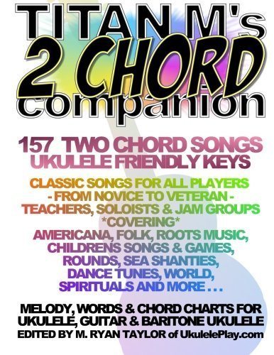 Titan M's 2 Chord Companion : 157 Two Chord Songs : Ukulele Friendly Keys: Classic Songs for All Players - From Novice to Veteran - Teachers, Soloists ... More . . . (Ukulele Awesome Sauce) (Volume 2) by M. Ryan Taylor (2015-09-25)