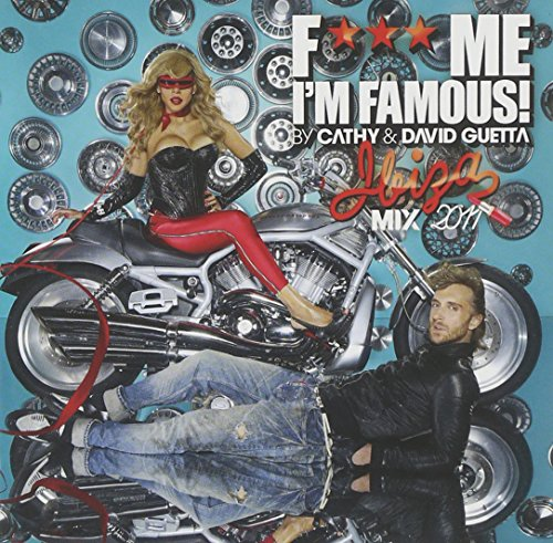 F*** Me I'M Famous! By Cathy & David Guetta 'IBIZA MIX 2011'