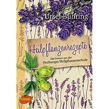 Heilpflanzenrezepte: Die besten aus der Freiburger Heilpflanzenschule