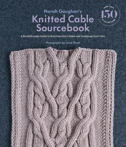 Norah Gaughan s Knitted Cable Sourcebook: A Breakthrough Guide to: A Breakthrough Guide to Knitting with Cables and Designing Your Own por Norah Gaughan