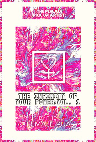 The Female Pick Up Artist: The Infinity of Your Power Volume 1.: The Infinity of Your Power Volume 1. (English Edition) (Infinity Pickups)