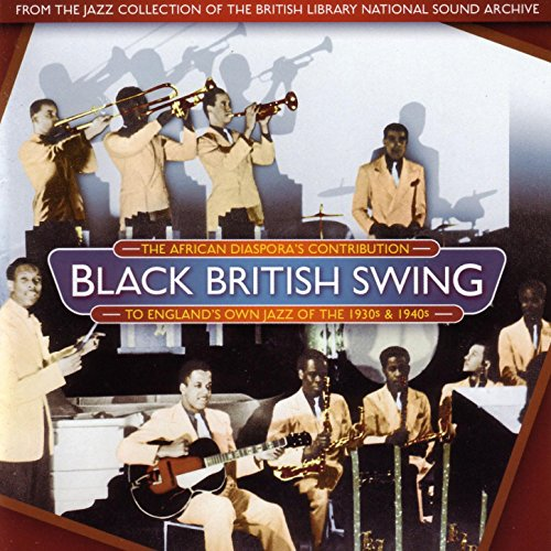 Black British Swing: The African Diaspora's Contribution To England's Own Jazz of the 1930s and 1940s 1940 S Swing