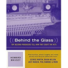Howard Massey: Behind The Glass - Top Record Producers Tell How They Craft The Hits.