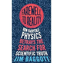 Farewell to Reality: How Fairytale Physics Betrays the Search for Scientific Truth (English Edition)