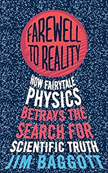 Farewell to Reality: How Fairytale Physics Betrays the Search for Scientific Truth by [Baggott, Jim]