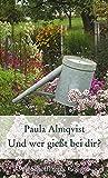 Und wer gießt bei dir?: Gartenkolumnen (Gartenbücher - Garten-Geschenkbücher (CP983))