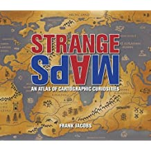 Strange Maps: An Atlas of Cartographic Curiosities by Frank Jacobs (2009-10-29)
