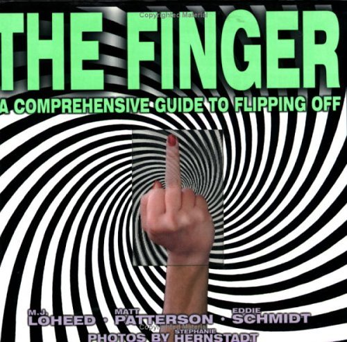 The Finger: The Comprehensive Guide to Flipping Off by Mj Loheed (1998-09-01)