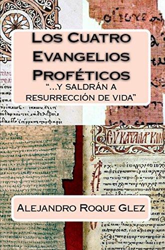 Los Cuatro Evangelios Profeticos. por Alejandro Roque Glez