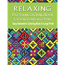 Relaxing Pattern Coloring Book For Seniors In Large Print Easy Geometric