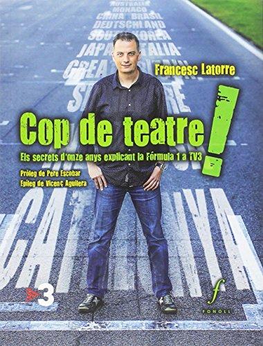 Cop de teatre! : Els secrets d'onze anys explicant la Fórmula 1 a TV3 por Francesc Latorre Camí