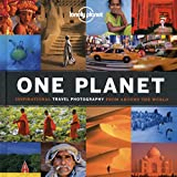 One Planet: Inspirational Travel Photography from Around the World (Lonely Planet Pictorial)