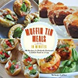 Super-Quick Muffin Tin Meals: 70 Recipes for Perfectly Portioned Comfort Food in a Cup by Melanie LaDue (2015-10-23)