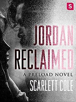 Jordan Reclaimed: A steamy, emotional rockstar romance (Preload Book 1) by [Cole, Scarlett]