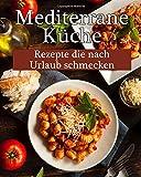 Mediterrane Küche: Leckere Rezepte, die nach Urlaub schmecken! - Carla Michels