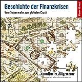 Geschichte der Finanzkrisen. Vom Tulpenwahn zum globalen Crash (F.A.Z.-Dossier)