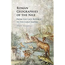 Roman Geographies of the Nile: From the Late Republic to the Early Empire