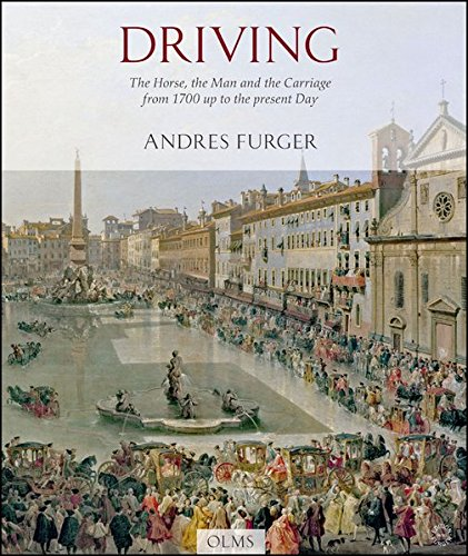 Driving: The Horse, the Man & the Carriage from 1700 Up to the present Day (Documenta Hippologica Series)