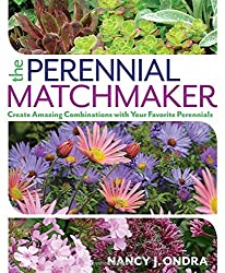 The Perennial Matchmaker: Create Amazing Combinations with Your Favorite Perennials by Nancy J. Ondra (2016-03-08)