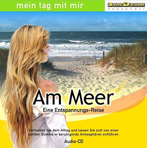 CD Am Meer - Eine Entspannungs-Reise / Wellness, Ruhe, Meditation / Geräusche-Atmosphäre mit Musik und Sprecherin