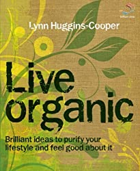 Live Organic: Brilliant ideas to purify your lifestyle and feel good about it