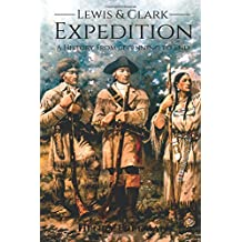 Lewis and Clark Expedition: A History From Beginning to End