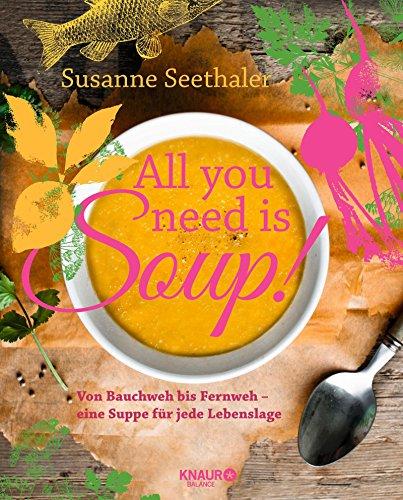 Buchcover All you need is soup: Von Bauchweh bis Fernweh - eine Suppe für jede Lebenslage