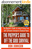 Off The Grid Survival: The Beginner's Guide To Living the Self Sufficient Lifestyle In Financial Peace (Tiny House, Backyard Homestead, Homesteading, Off ... Sufficient Living Book 1) (English Edition)