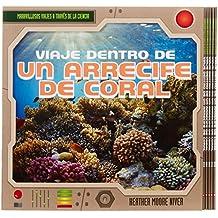 Viaje Dentro de Un Arrecife de Coral (a Trip Through a Coral Reef) (6pack) (Maravillosos viajes a través de la ciencia / Fantastic Science Journeys)