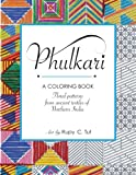 Phulkari: An Adult Coloring Book of Stress Relieving Floral Patterns from the Ancient Textiles of Northern India for Relaxation, Happiness and Meditation.