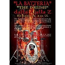"""""""LA BATTERIA"""" dalla A alla Z: """"THE DRUMS"""" from A to Z (Italian Edition)"""