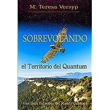 Sobrevolando el Territorio del Quantum, Una Guía Didáctica del Mundo Cuántico