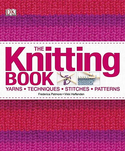 The Knitting Book: Yarns, Techniques, Stitches, Patterns