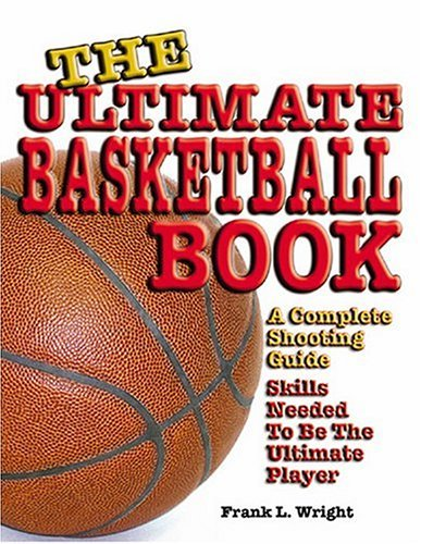 The Ultimate Basketball Book: A Complete Shooting Guide by Frank L. Wright (2004-02-01)